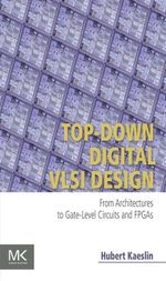 Top-Down Digital VLSI Design : From Architectures to Gate-Level Circuits and FPGAs - Hubert Kaeslin