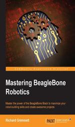 Mastering BeagleBone Robotics - Grimmett   Richard