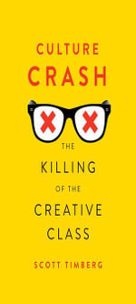 Culture Crash : The Killing of the Creative Class - Scott Timberg