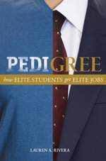 Pedigree : How Elite Students Get Elite Jobs - Lauren A. Rivera