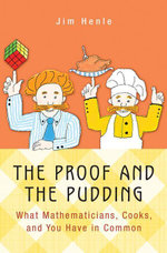 The Proof and the Pudding : What Mathematicians, Cooks, and You Have in Common - Jim Henle