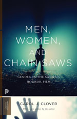 Men, Women, and Chain Saws : Gender in the Modern Horror Film: Gender in the Modern Horror Film - Carol J. Clover
