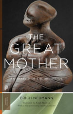 The Great Mother : An Analysis of the Archetype: An Analysis of the Archetype - Erich Neumann