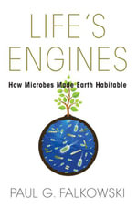 Life's Engines : How Microbes Made Earth Habitable: How Microbes Made Earth Habitable - Paul G. Falkowski