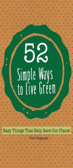 52 Simple Ways To Live Green : Easy Things That Help Save Our Planet - Terri Paajanen