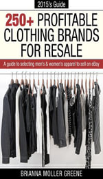 250+ Profitable Clothing Brands for Resale : A Guide to Selecting Men's & Women's Apparel to Sell on eBay - Brianna Moller Greene