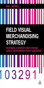 Field Visual Merchandising Strategy : Developing a National In-store Strategy Using a Merchandising Service Organization - Paul J. Russell