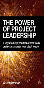 The Power of Project Leadership : 7 Keys to Help You Transform from Project Manager to Project Leader - Susanne Madsen
