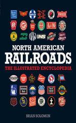 North American Railroads : The Illustrated Encyclopedia - Brian Solomon
