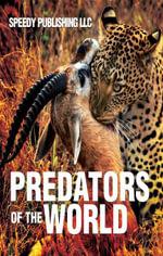 Predators Of The World - Speedy Publishing
