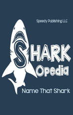 Shark-Opedia Name That Shark - Speedy Publishing