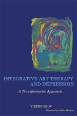 Integrative Art Therapy and Depression : A Transformative Approach - Vibeke Skov