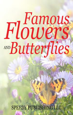 Famous Flowers And Butterflies : Beautiful Blossoms and Flowers for Kids - Speedy Publishing