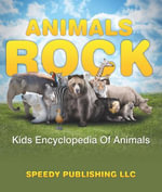 Animals Rock - Kids Encyclopedia Of Animals - Speedy Publishing
