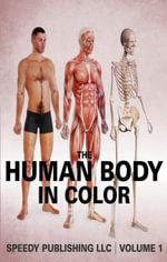 The Human Body In Color Volume 1 - Speedy Publishing