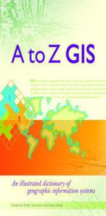 SIG de la A a la Z : Diccionario ilustrado de los sistemas de informacion geografica - Tasha Wade