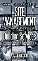 Secrets of outstanding SITE MANAGEMENT.  Proven, Easy and Guaranteed System for Delivering YOUR Building Services Refurbishment and Retrofit Projects. - Viktar Zaitsau