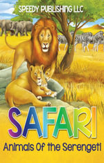 Safari- Animals Of the Serengeti - Speedy Publishing