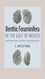 Benthic Foraminifera of the Gulf of Mexico : Distribution, Ecology, Paleoecology - C. Wylie Poag