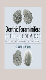 Benthic Foraminifera of the Gulf of Mexico : Distribution, Ecology, Paleoecology - C. Wylie Poag