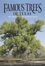 Famous Trees of Texas : Texas A&M Forest Service Centennial Edition - Gretchen Riley