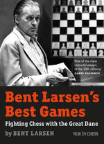 Bent Larsen's Best Games : Fighting Chess with the Great Dane - Bent Larsen