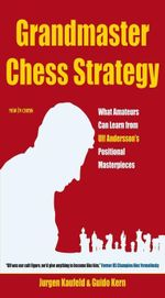 Grandmaster Chess Strategy : What Amateurs Can Learn from Ulf Andersson - Jürgen Kaufeld