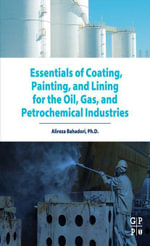 Essentials of Coating, Painting, and Lining for the Oil, Gas and Petrochemical Industries - Alireza Bahadori