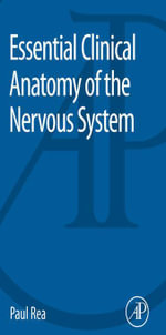 Essential Clinical Anatomy of the Nervous System - Paul Rea