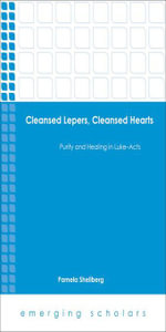 Cleansed Lepers, Cleansed Hearts : Purity and Healing in Luke-Acts - Pamela Shellberg