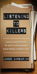 Listening to Killers : Lessons Learned from My Twenty Years as a Psychological Expert Witness in Murder Cases - James Garbarino