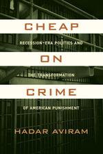 Cheap on Crime : Recession-Era Politics and the Transformation of American Punishment - Hadar, Prof. Aviram