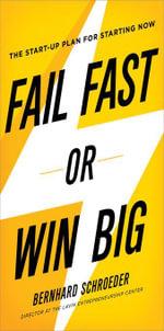 Fail Fast or Win Big : The Start-Up Plan for Starting Now - Bernard Schroeder