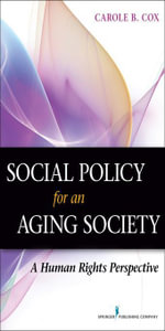 Social Policy for an Aging Society : A Human Rights Perspective - Carole B., PhD Cox
