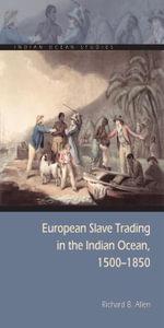 European Slave Trading in the Indian Ocean, 1500-1850 - Richard B. Allen