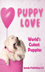 Puppy Love - World's Cutest Puppies - Speedy Publishing