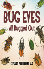 Bug Eyes - All Bugged Out - Speedy Publishing