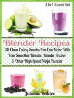 Blender Recipes : 30 Clean Eating Snacks: Smoothie Blender, Blender Shaker & Other High Speed Ninja Blender - Juliana Baldec