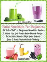 Paleo Smoothies For Beginners : 37 Paleo Diet Beginners: Easy Lose Pounds Paleo Blender Recipes - Box Set - Juliana Baldec