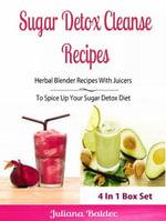 Sugar Detox Cleanse Recipes : Herbal Blender Recipes: Lose Pounds & Beat Sugar Addiction, Anxiety & Depression - Box Set - Juliana Baldec