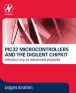 PIC32 Microcontrollers and the Digilent chipKIT : Introductory to Advanced Projects - Dogan Ibrahim
