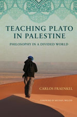 Teaching Plato in Palestine : Philosophy in a Divided World - Carlos Fraenkel