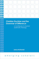 Christian Doctrine and the Grammar of Difference : A Contribution to Feminist Systematic Theology - Janice McRandal