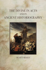 The Divine in Acts and in Ancient Historiography - Scott Shauf