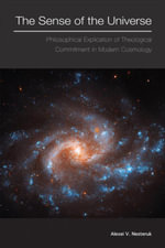 The Sense of the Universe : Philosophical Explication of the Theological Commitment in Modern Cosmology - Alexei V. Nesteruk