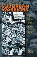 Suburban Warriors : The Origins of the New American Right: The Origins of the New American Right - Lisa McGirr