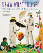 Draw What You See : The Life and Art of Benny Andrews - Kathleen Benson