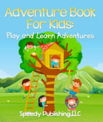 Adventure Book For Kids : Play and Learn Adventures - Speedy Publishing