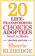 20 Life-Transforming Choices Adoptees Need to Make, Second Edition - Sherrie Eldridge