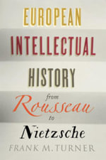 European Intellectual History from Rousseau to Nietzsche - Frank M. Turner
